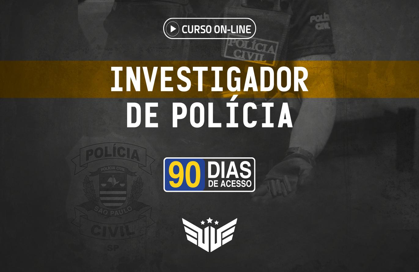 Investigador de Polícia | Curso Preparatório - 90 dias