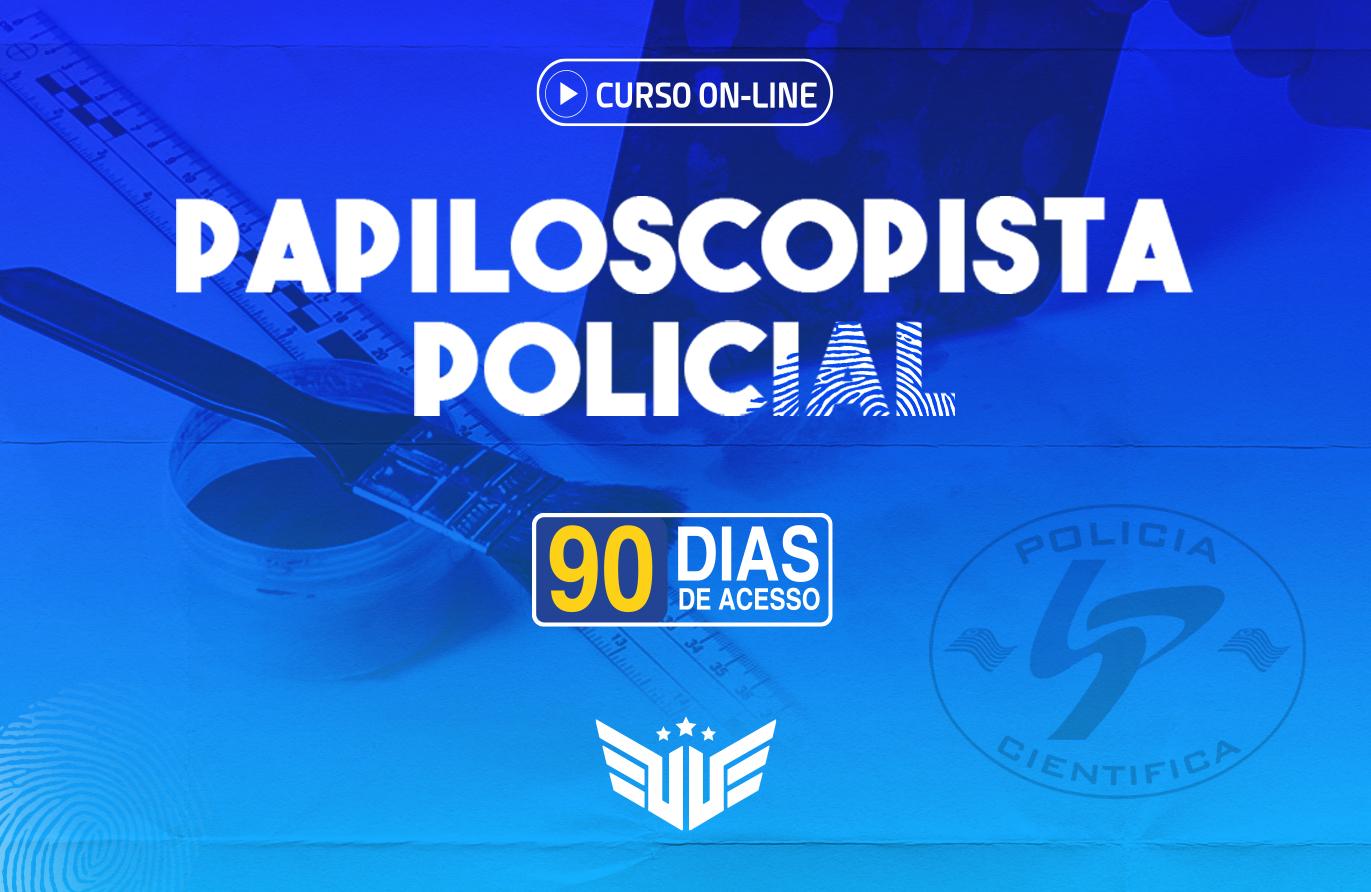 Papiloscopista Policial | Curso Preparatório - 90 dias