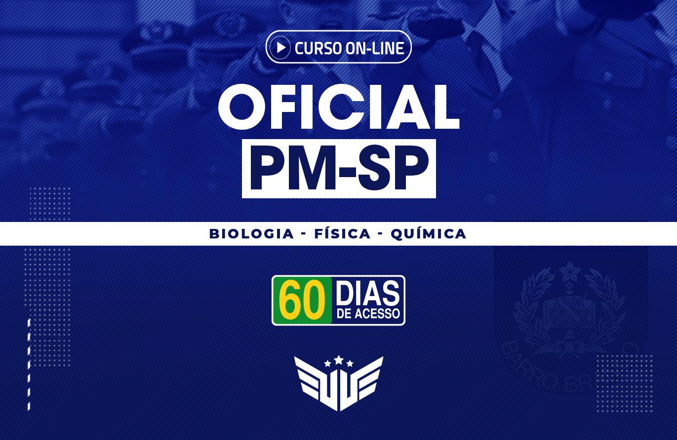 Oficial PM-SP - Biologia - Química - Física |  60 dias
